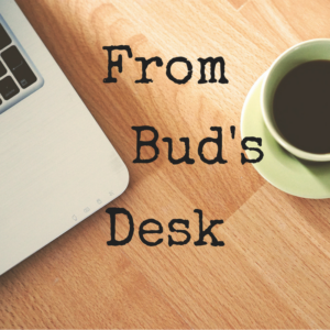 From Bud's Desk