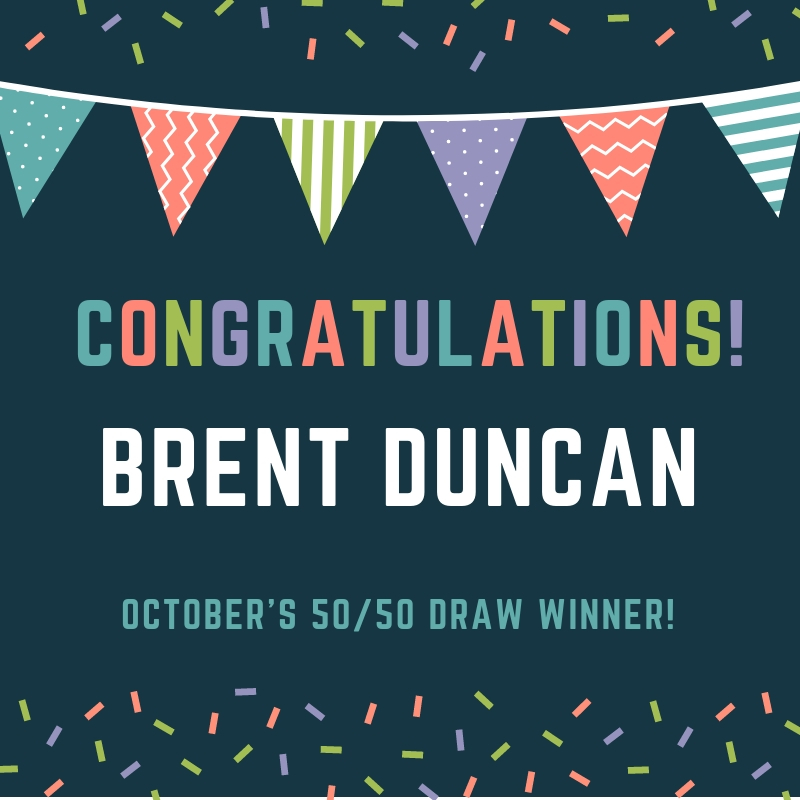 Congratulations to Brent Duncan, October's 50/50 Ticket Winner