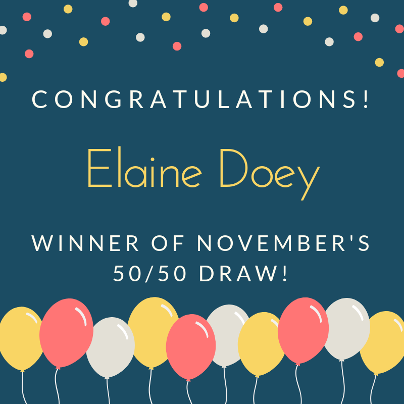 Congratulations Elaine Doey winner of November's 50/50 draw!